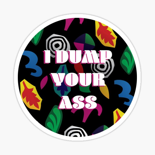 i dump your ass, stranger things, eleven, mike and elle Sticker