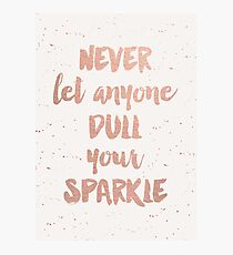 Never Let Anyone Dull Your Sparkle Photographic Print