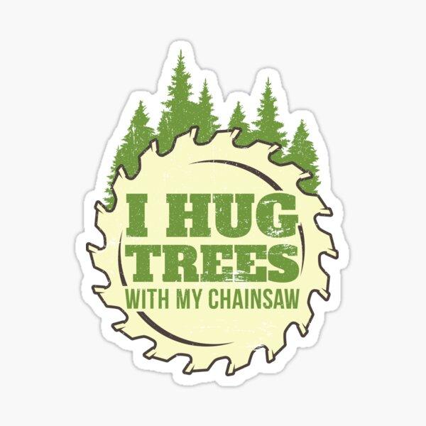 Funny Chainsaw Hug Trees print Lumberjack or Logger Tee Sticker