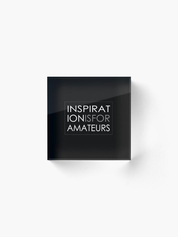 Alternate view of Inspiration Is For Amateurs Motivation Slogan (Dark Theme) Acrylic Block