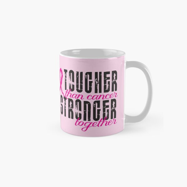 Tougher than cancer. Stronger together. Classic Mug
