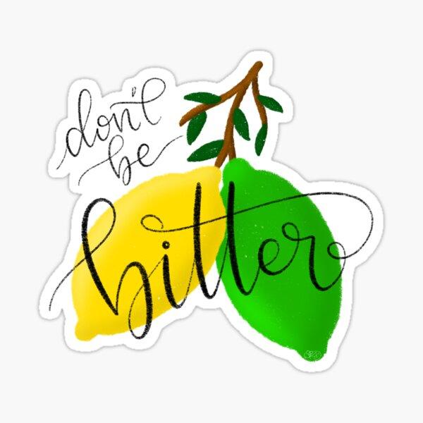 Don't Be Bitter Sticker