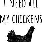 I Need All My Chickens - Funny Chicken Gift for Chicken Farmers  von greatshirts