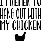 Hang Out With Chicken - Funny Chicken Gift for Chicken Farmers  von greatshirts