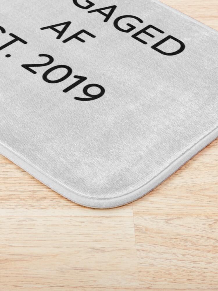 Alternative Ansicht von Engaged AF Est 2019 - Cute Wedding Gifts for Brides Grooms  Badematte