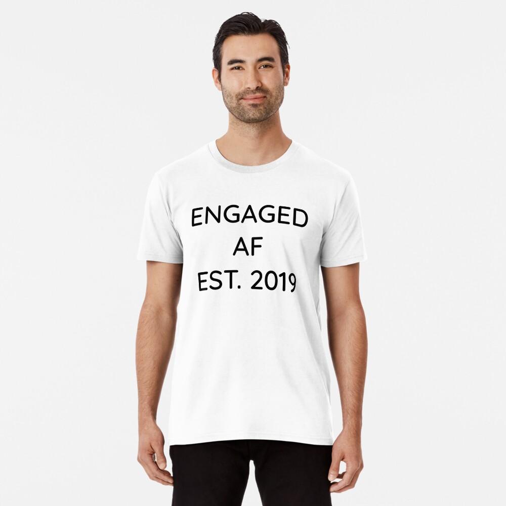 Engaged AF Est 2019 - Cute Wedding Gifts for Brides Grooms  Premium T-Shirt