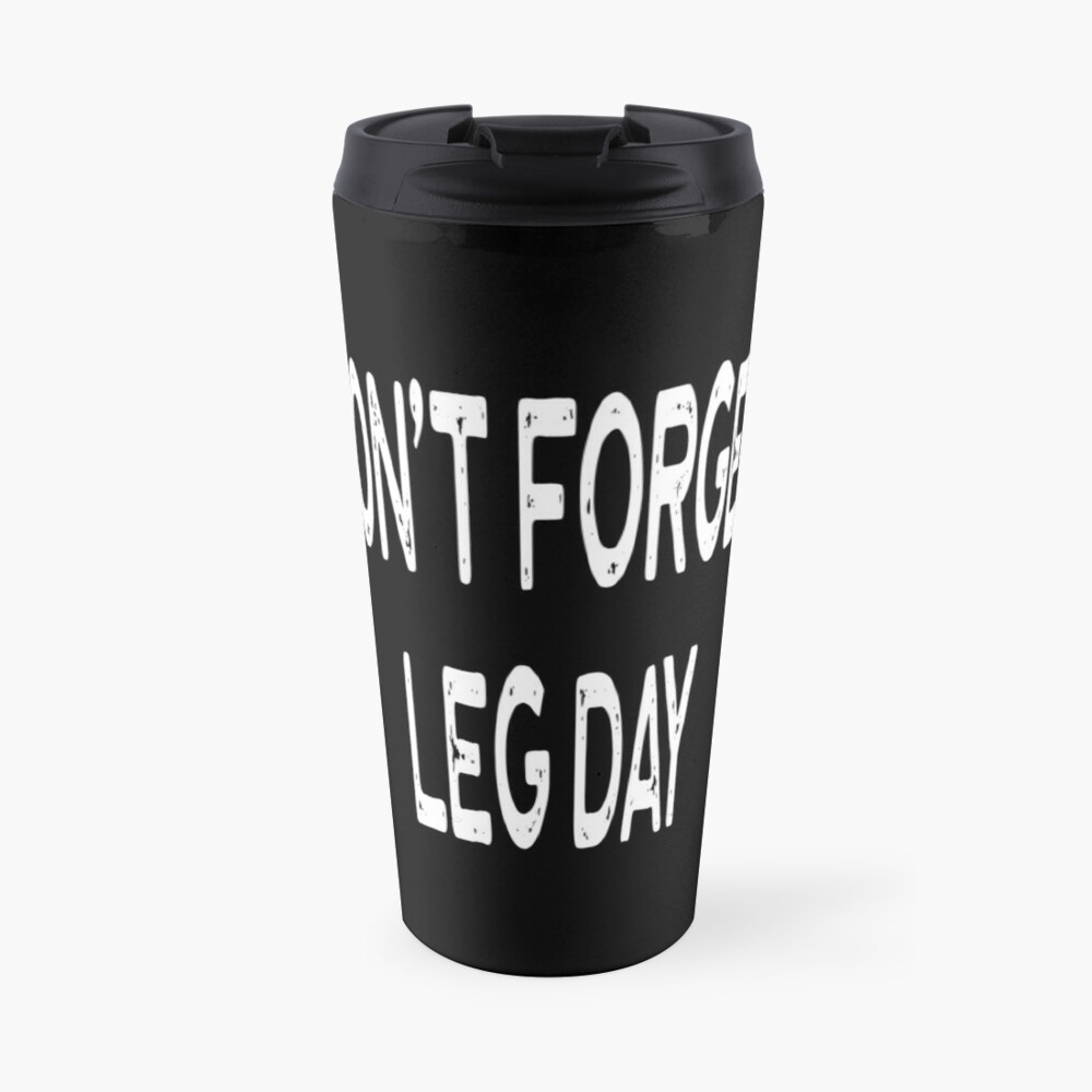 Don't Forget Leg Day - Funny Workout Gym Spin Barre Yoga Class T Shirt  Thermobecher