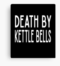 Death By Kettle Bells - Funny Workout Gym Spin Barre Yoga Class T Shirt  Leinwanddruck