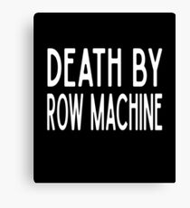 Death By Row Machine - Funny Workout Gym Spin Barre Yoga Class T Shirt  Leinwanddruck