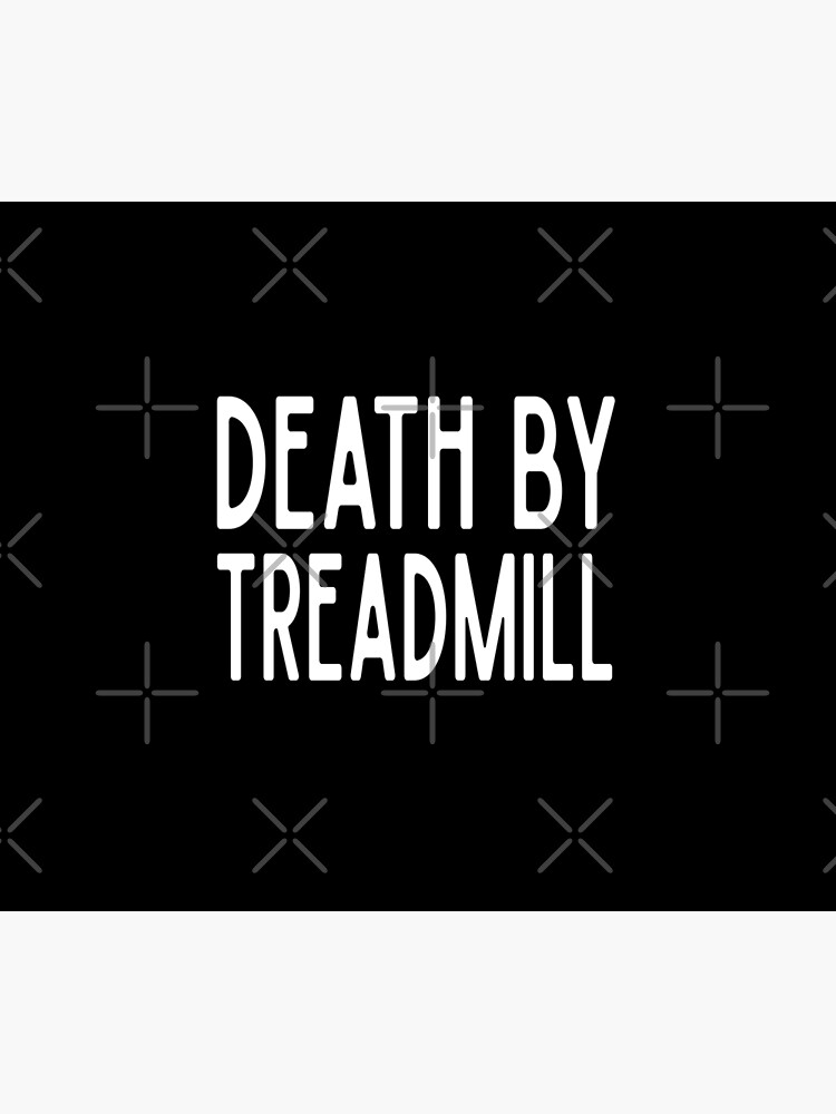 Death By Treadmill - Funny Workout Gym Spin Barre Yoga Class T Shirt  von greatshirts