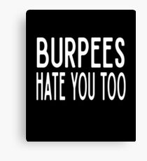 Burpees Hate You Too - Funny Workout Gym Spin Barre Yoga Class T Shirt  Leinwanddruck