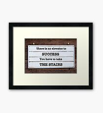 There is no elevator to success, you have to take the stairs Framed Print