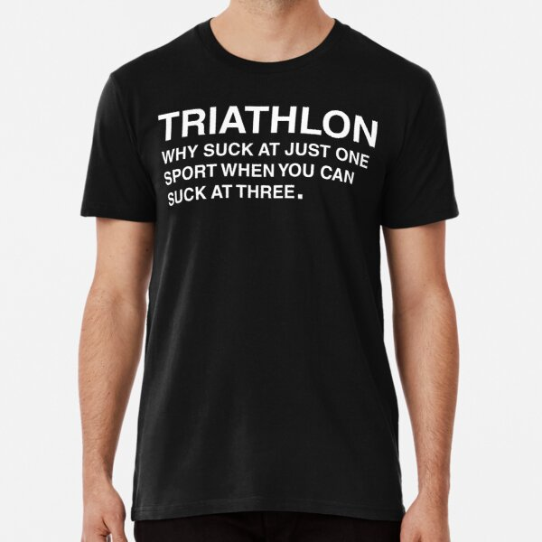 TRIATHLON why suck at just one sport when you can suck at three Premium T-Shirt