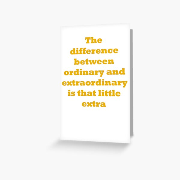 The difference between ordinary and extraordinary is that little extra Greeting Card