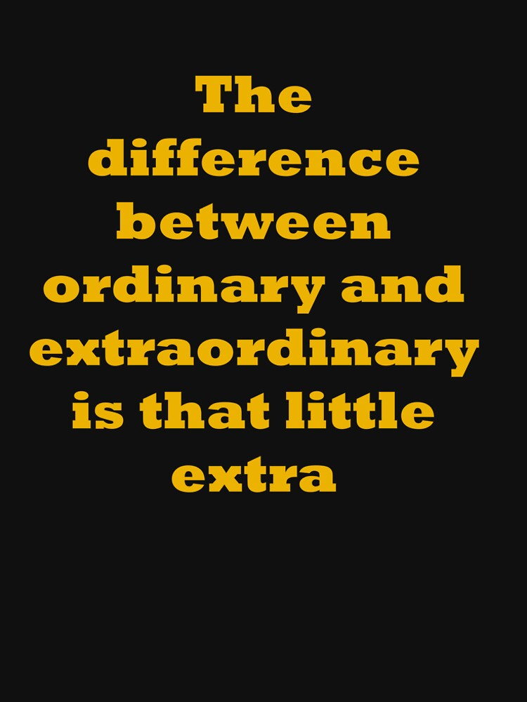 The difference between ordinary and extraordinary is that little extra by santoshputhran