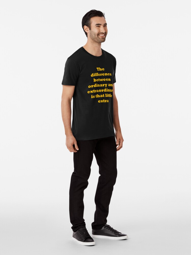 Alternate view of The difference between ordinary and extraordinary is that little extra Premium T-Shirt