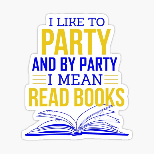 I like to party and by party I mean read books Sticker