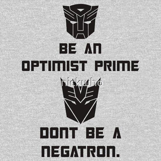 be an optimist prime not a negatron
