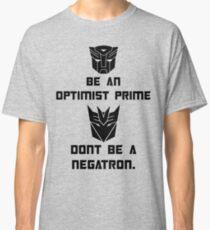 Be an Optimist Prime, don't be a Negatron! Classic T-Shirt