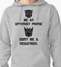 Be an Optimist Prime, don't be a Negatron! Pullover Hoodie
