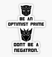 Be an Optimist Prime, don't be a Negatron! Sticker