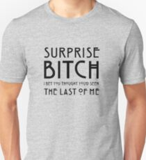 Surprise bitch, i bet you thought you'd seen the last of me T-Shirt
