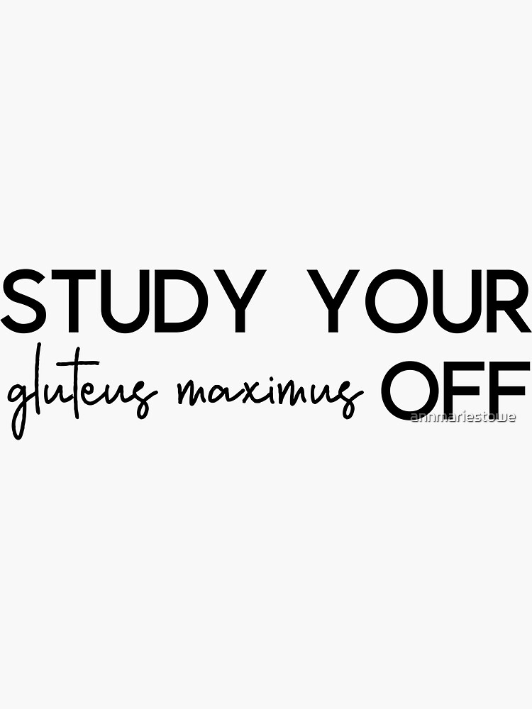 Study Your Gluteus Maximus Off by annmariestowe