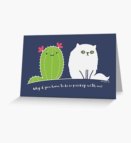 Why d' you have to be so prickly with me? Greeting Card