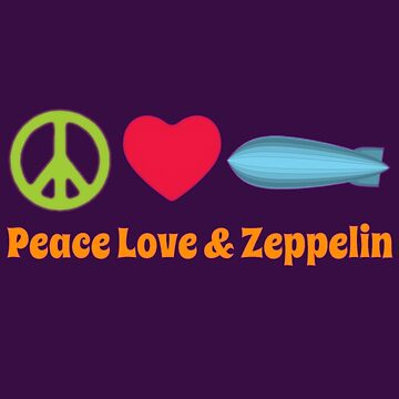 Peace Love & Zeppelin by Zeppy