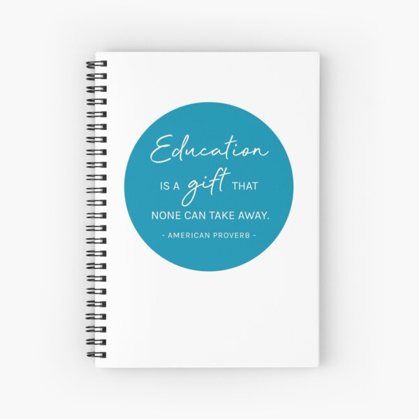 """Education is a gift that none can take away"" Spiral Notebook"