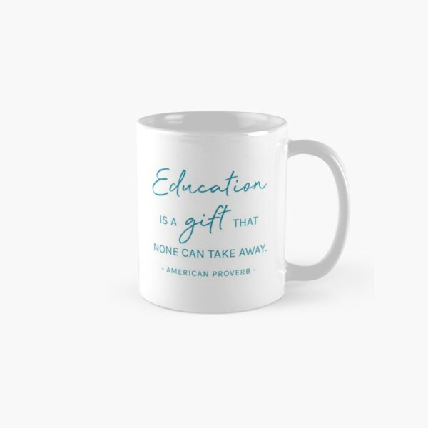 """Education is a gift that none can take away"" Classic Mug"