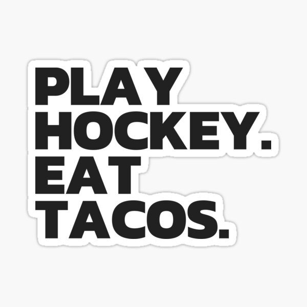 Play Hockey. Eat Tacos. Sticker