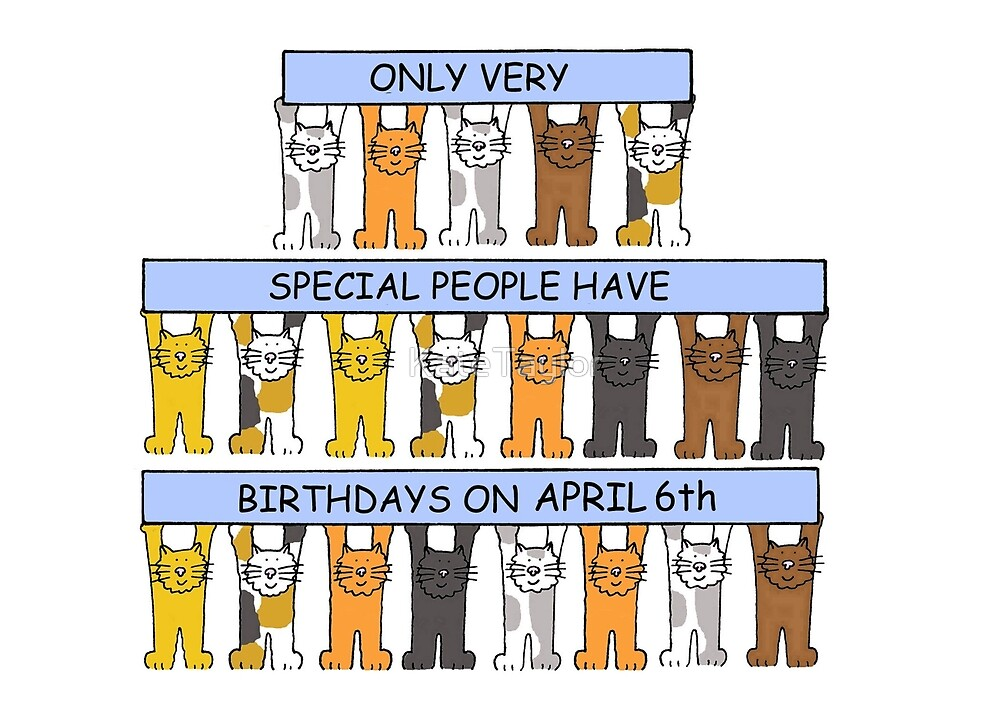 Cats celebrating birthdays on April 6th. by KateTaylor