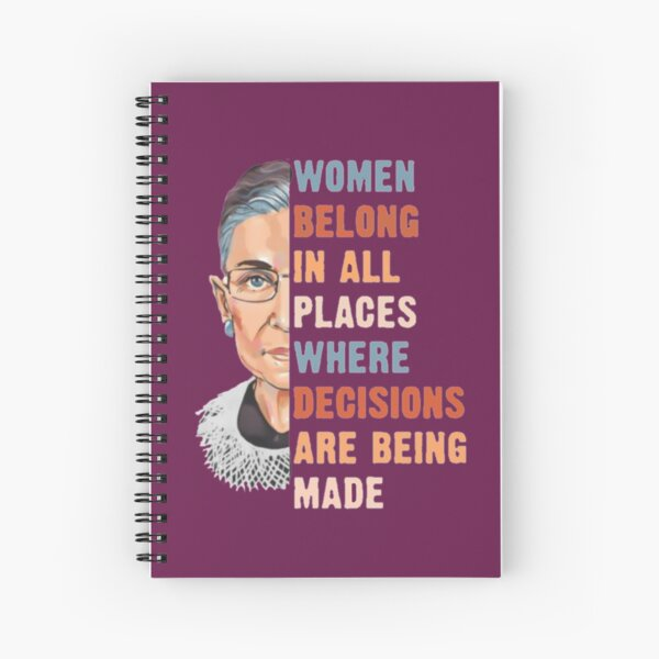 Women Belong In All Place Where Decisions Are Being Made Spiral Notebook