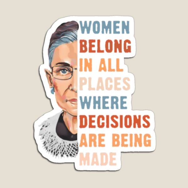 Women Belong In All Place Where Decisions Are Being Made Magnet