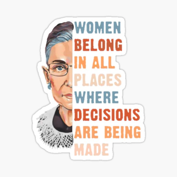 Women Belong In All Place Where Decisions Are Being Made Sticker