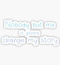 Nobody but me is gonna change my story Sticker