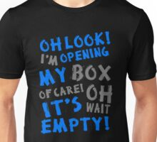 Oh look! I'm Opening my box of care Oh Wait! It's Empty Unisex T-Shirt