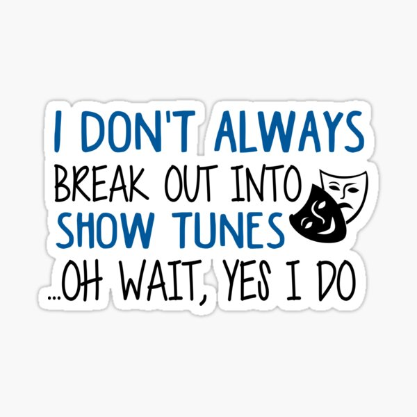 Break Out Into Show Tunes. Funny Theatre Gift. Sticker