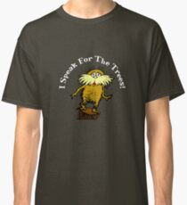 I Am the Lorax, I Speak for the Trees! Classic T-Shirt