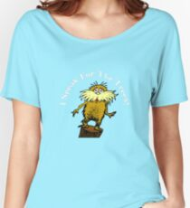 I Am the Lorax, I Speak for the Trees! Women's Relaxed Fit T-Shirt