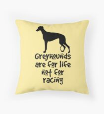 Greyhounds are for life not for racing Throw Pillow
