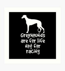 Greyhounds are for life not for racing Art Print