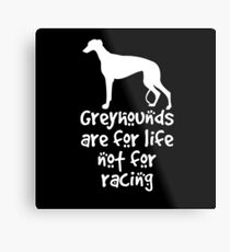 Greyhounds are for life not for racing Metal Print