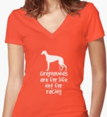 Greyhounds are for life not for racing Women's Fitted V-Neck T-Shirt