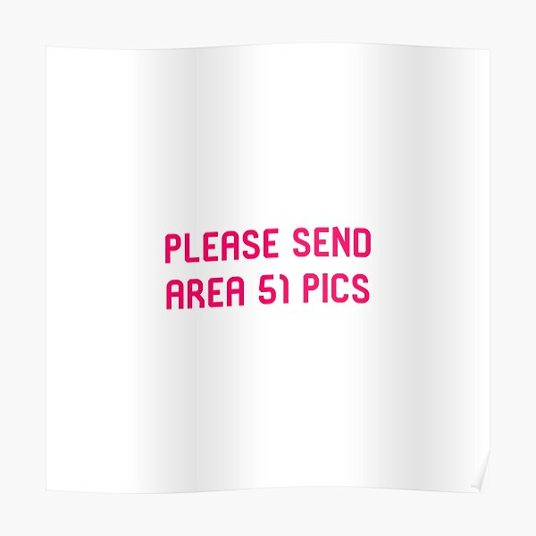 Please Send Area 51 Pics Funny Alien Space Quote Poster