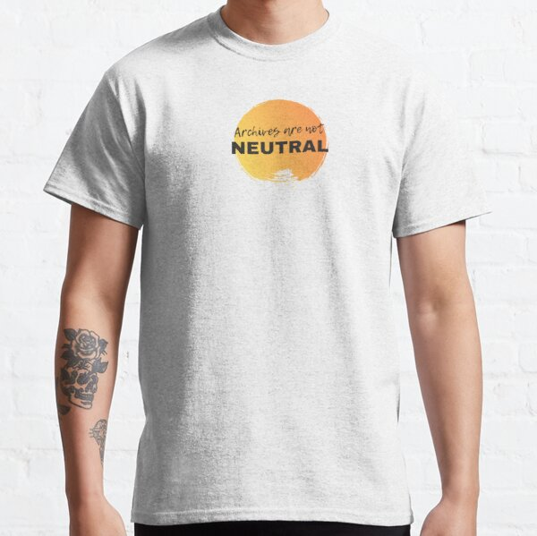 Archives are not Neutral Classic T-Shirt