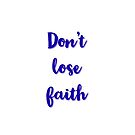 Don't lose faith by IdeasForArtists