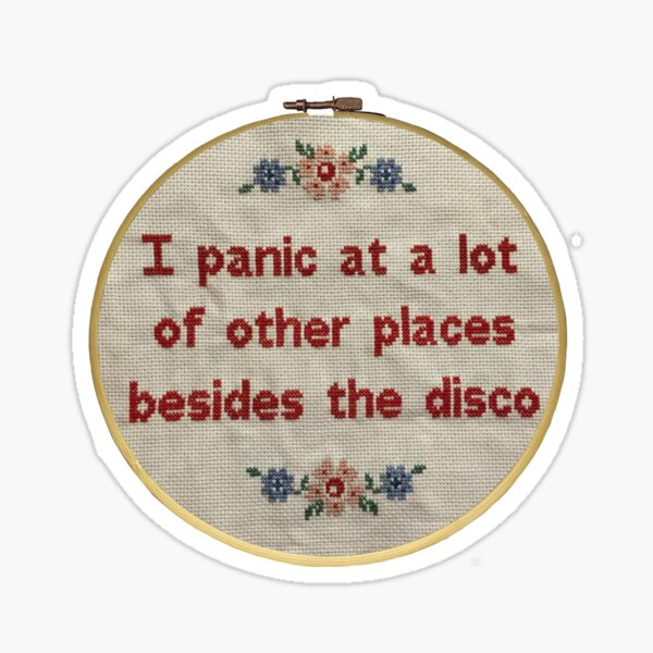 I panic at a lot of other places besides the disco Sticker
