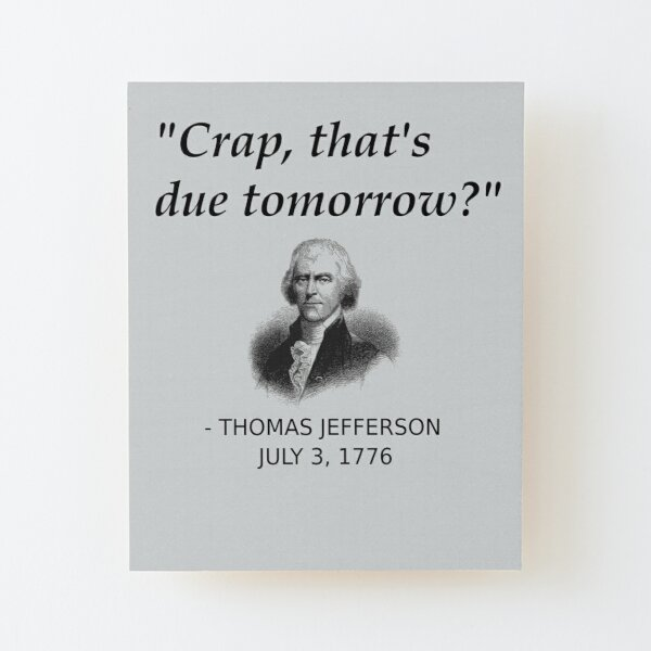 Funny Thomas Jefferson Independence Day USA History Wood Mounted Print